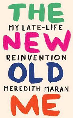 Book Cover of The New Old Me: My Late-Life Reinvention, by Meredith Maran