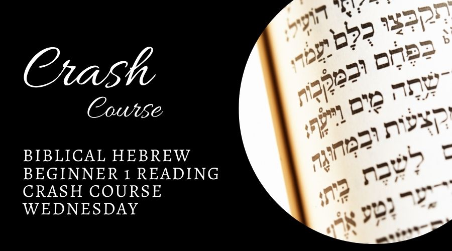 Biblical Hebrew Beginner Crash Course Wednesday