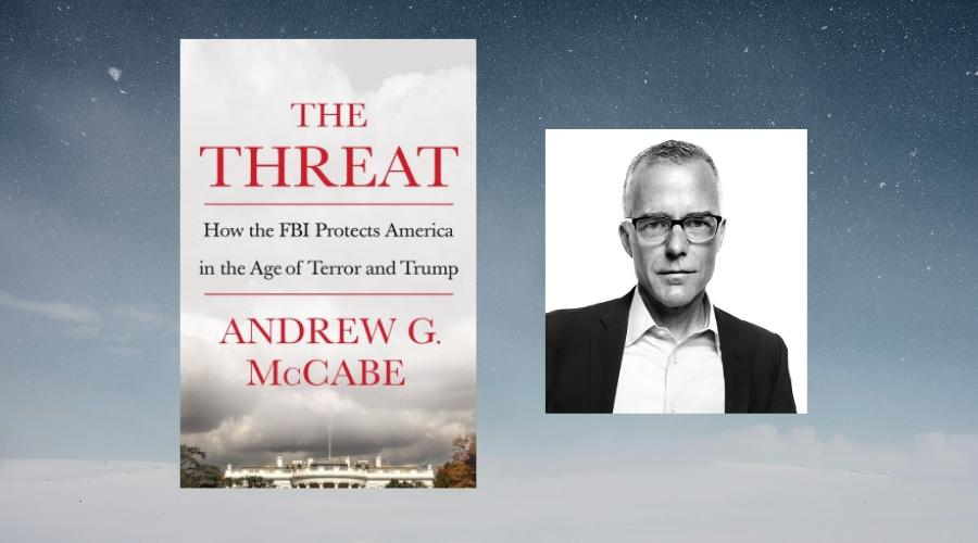 Book cover, The Threat: How the FBI Protects America in the Age of Terror and Trump (with clouds above the very top of the White House) and black and white headshot of Andrew G. McCabe
