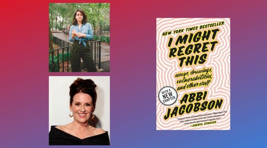 Abbi Jacobson and Megan Mullally headshots with book cover: I Might Regret This: Essays, Drawings, Vulernabilities and Other Stuff